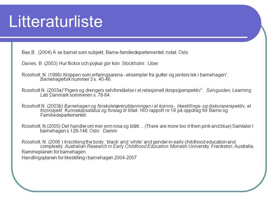 Litteraturliste Bae,B. (2004) Å se barnet som subjekt, Barne-familiedepartementet, notat, Oslo.