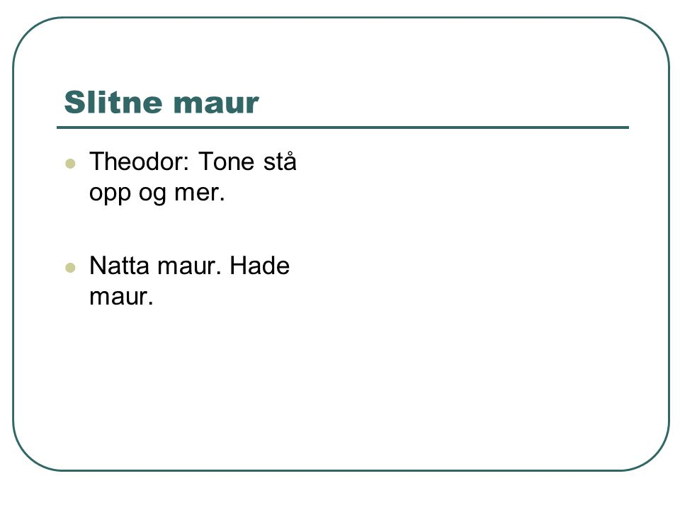 Slitne maur Theodor: Tone stå opp og mer. Natta maur. Hade maur.