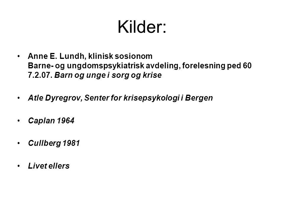 Kilder: Anne E. Lundh, klinisk sosionom Barne- og ungdomspsykiatrisk avdeling, forelesning ped 60 7.2.07. Barn og unge i sorg og krise.
