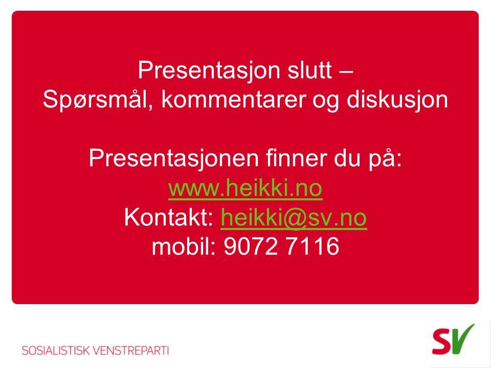 Presentasjon slutt – Spørsmål, kommentarer og diskusjon Presentasjonen finner du på: www.heikki.no Kontakt: heikki@sv.no mobil: 9072 7116