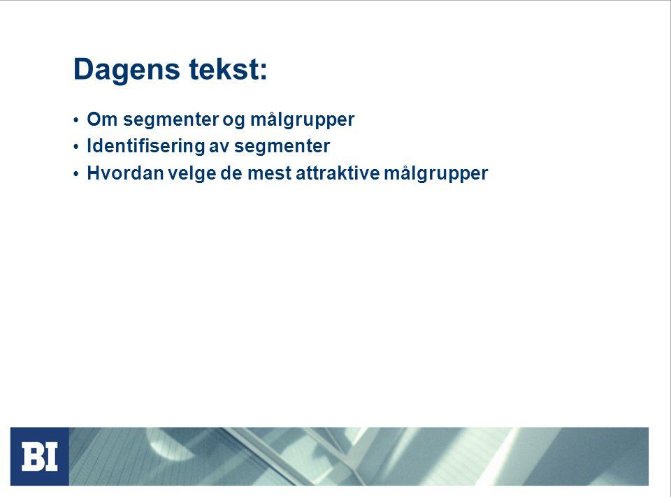 Dagens tekst: Om segmenter og målgrupper Identifisering av segmenter