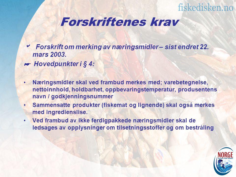 Forskriftenes krav  Forskrift om merking av næringsmidler – sist endret 22. mars 2003. ☛ Hovedpunkter i § 4: