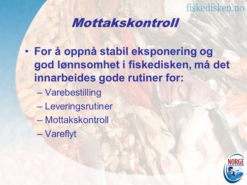 Mottakskontroll For å oppnå stabil eksponering og god lønnsomhet i fiskedisken, må det innarbeides gode rutiner for: