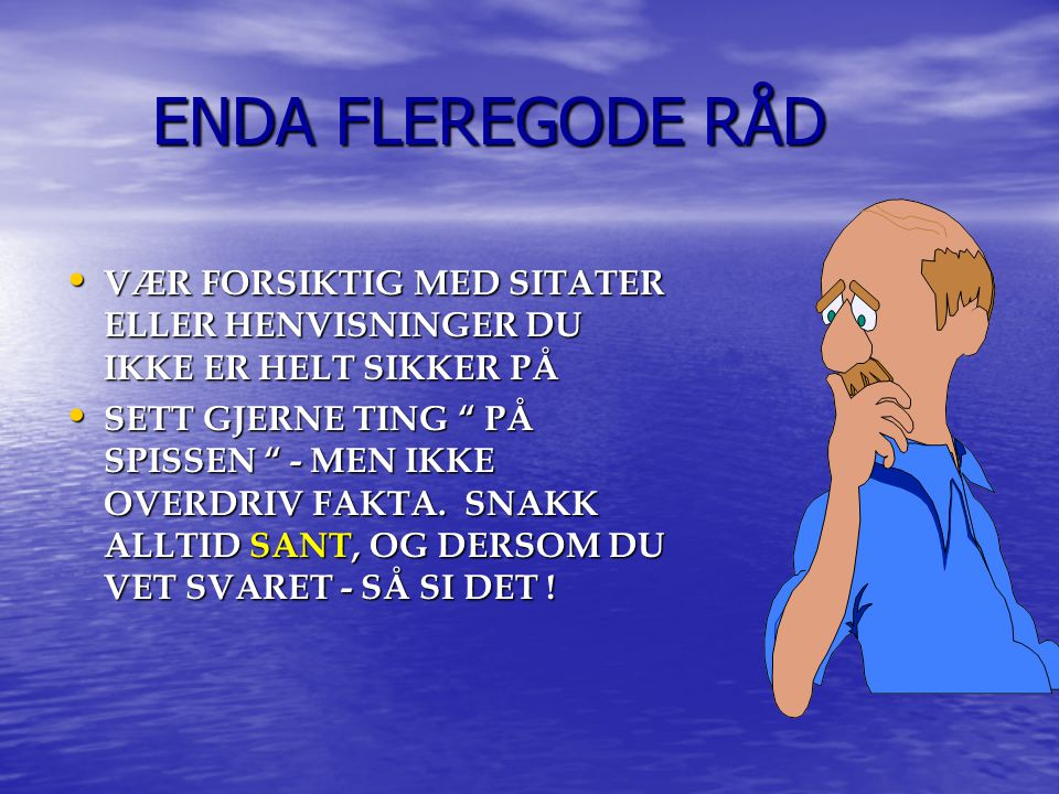 ENDA FLEREGODE RÅD VÆR FORSIKTIG MED SITATER ELLER HENVISNINGER DU IKKE ER HELT SIKKER PÅ.