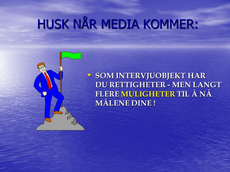 HUSK NÅR MEDIA KOMMER: SOM INTERVJUOBJEKT HAR DU RETTIGHETER - MEN LANGT FLERE MULIGHETER TIL Å NÅ MÅLENE DINE !