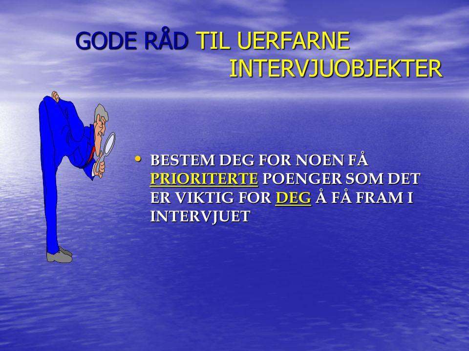 GODE RÅD TIL UERFARNE INTERVJUOBJEKTER