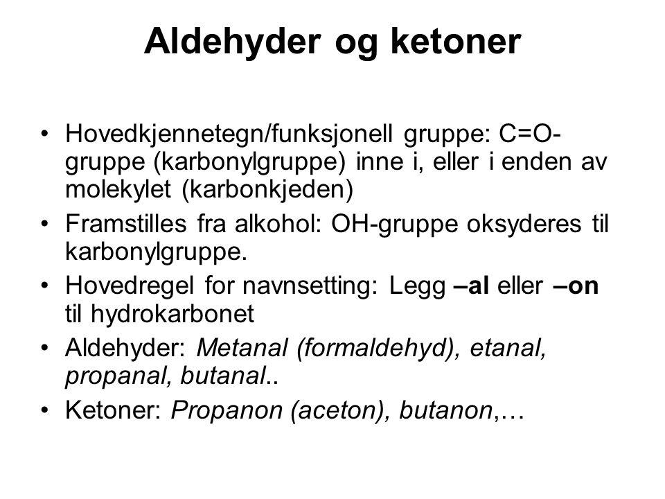 Aldehyder og ketoner Hovedkjennetegn/funksjonell gruppe: C=O-gruppe (karbonylgruppe) inne i, eller i enden av molekylet (karbonkjeden)