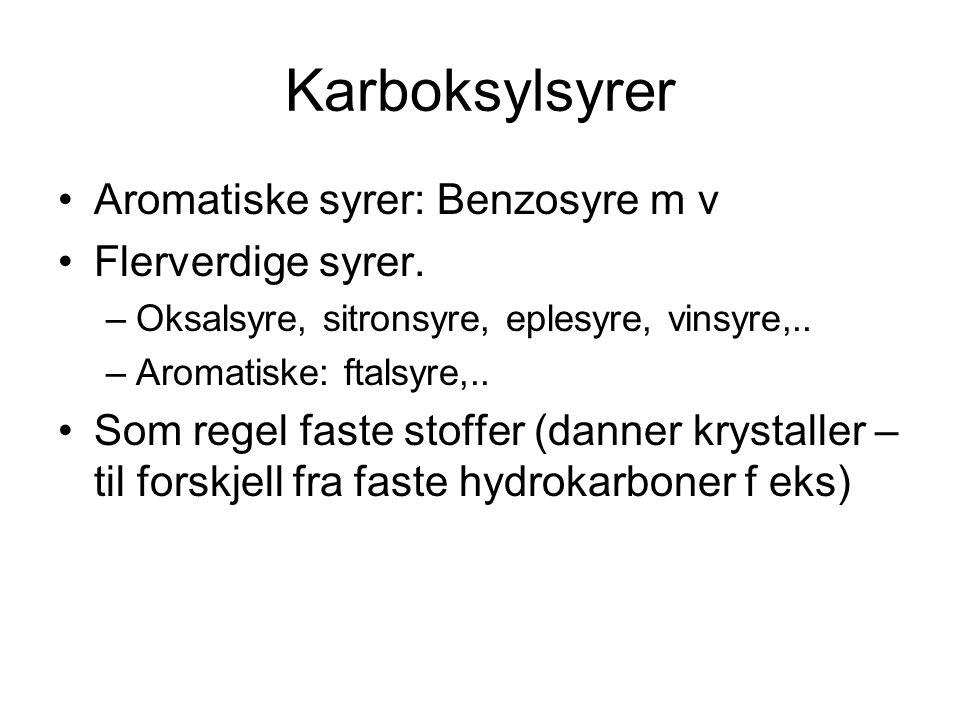 Karboksylsyrer Aromatiske syrer: Benzosyre m v Flerverdige syrer.