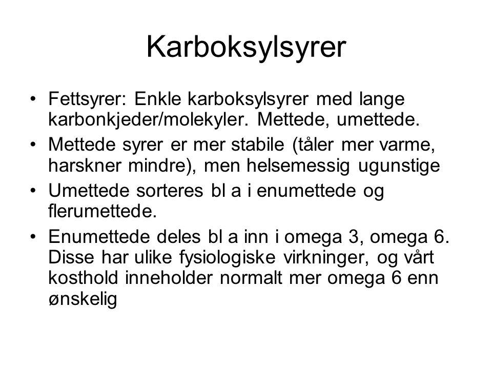 Karboksylsyrer Fettsyrer: Enkle karboksylsyrer med lange karbonkjeder/molekyler. Mettede, umettede.
