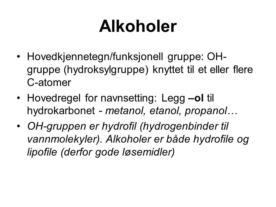 Alkoholer Hovedkjennetegn/funksjonell gruppe: OH-gruppe (hydroksylgruppe) knyttet til et eller flere C-atomer.