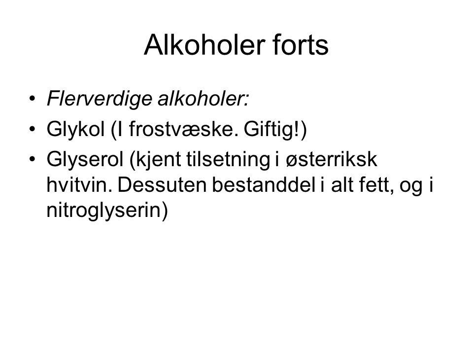 Alkoholer forts Flerverdige alkoholer: Glykol (I frostvæske. Giftig!)