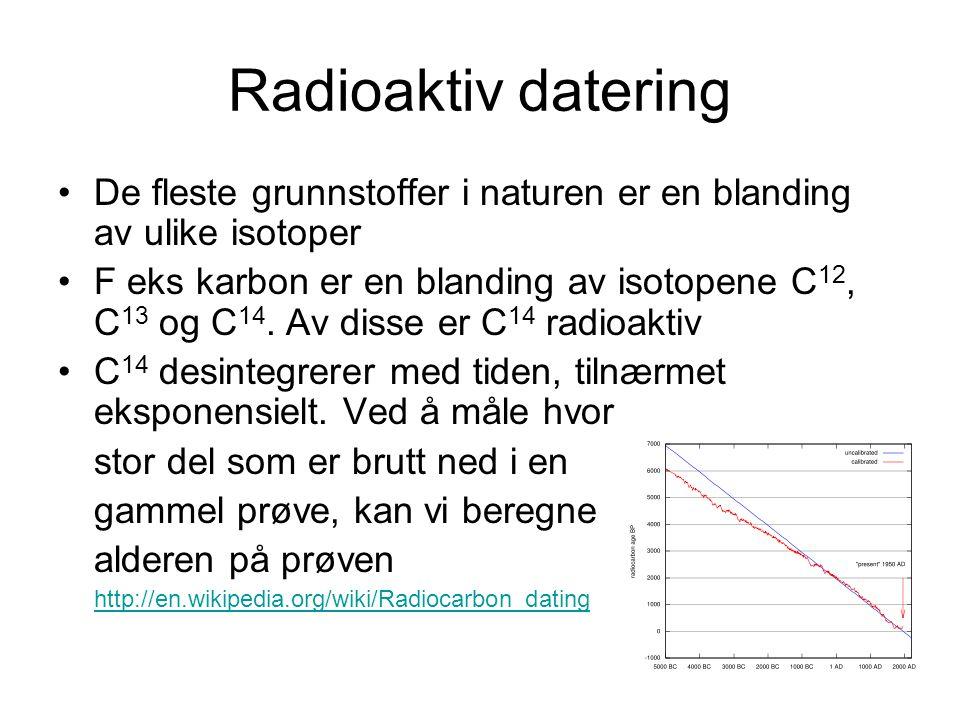 Radioaktiv datering De fleste grunnstoffer i naturen er en blanding av ulike isotoper.