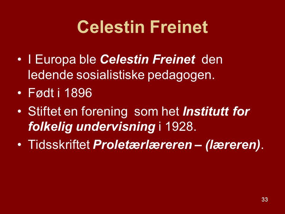 Celestin Freinet I Europa ble Celestin Freinet den ledende sosialistiske pedagogen. Født i 1896.