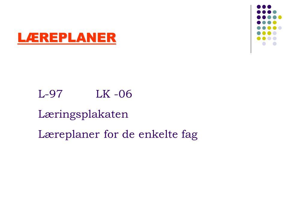 LÆREPLANER L-97 LK -06 Læringsplakaten Læreplaner for de enkelte fag