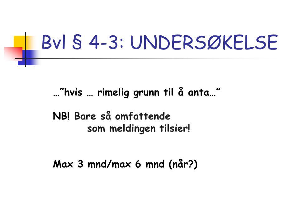Bvl § 4-3: UNDERSØKELSE … hvis … rimelig grunn til å anta…