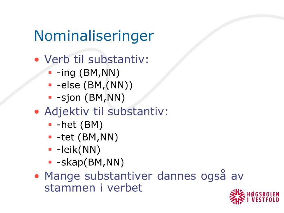 Nominaliseringer Verb til substantiv: Adjektiv til substantiv: