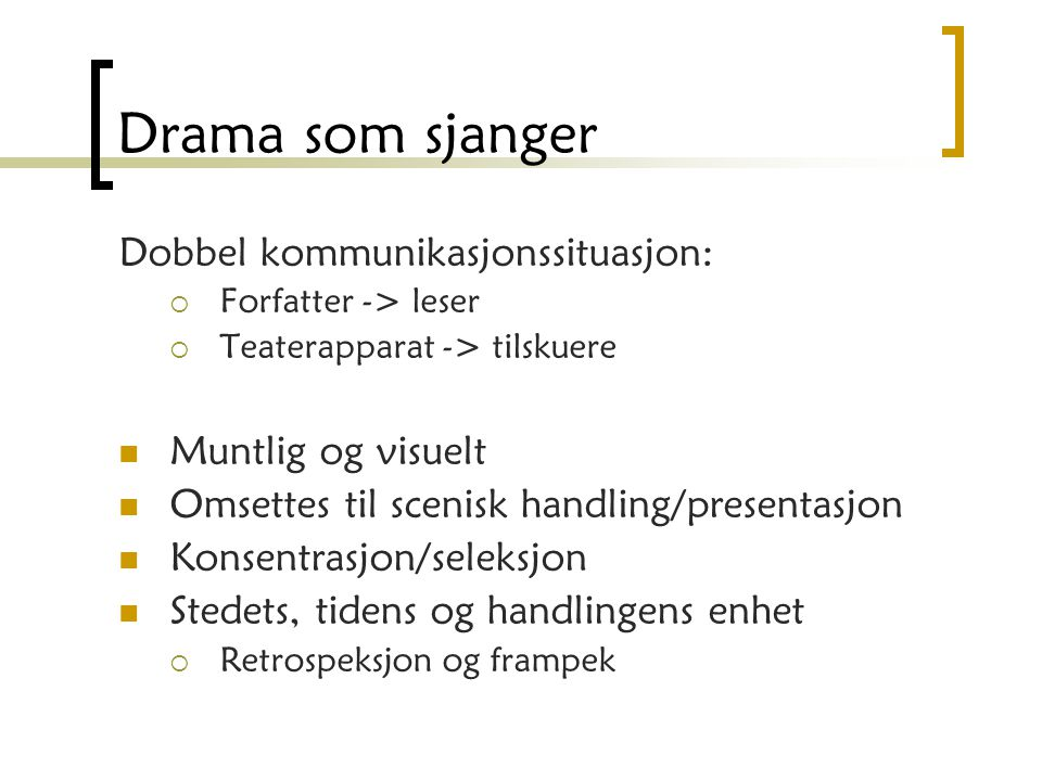 Drama som sjanger Dobbel kommunikasjonssituasjon: Muntlig og visuelt