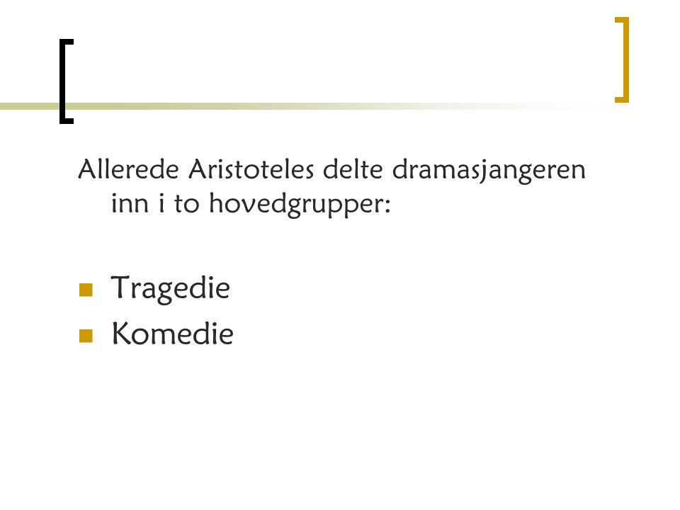 Allerede Aristoteles delte dramasjangeren inn i to hovedgrupper:
