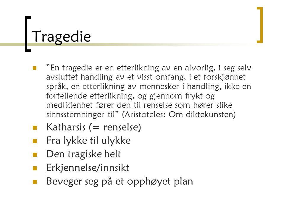 Tragedie Katharsis (= renselse) Fra lykke til ulykke Den tragiske helt
