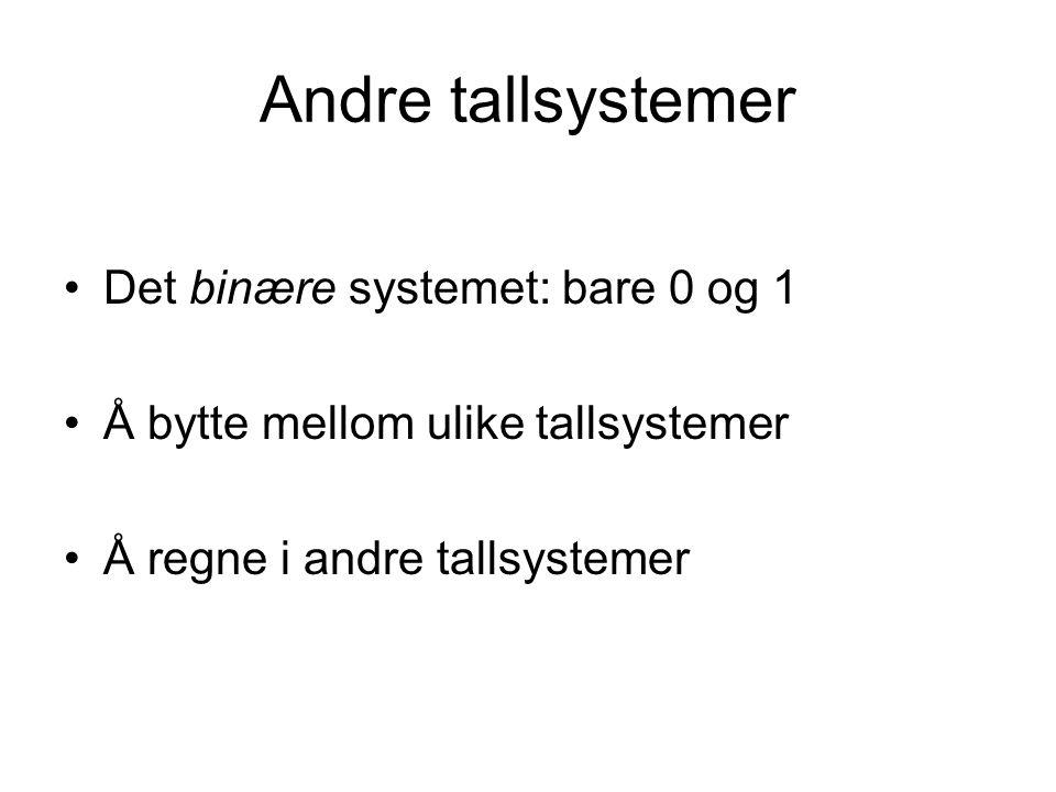 Andre tallsystemer Det binære systemet: bare 0 og 1