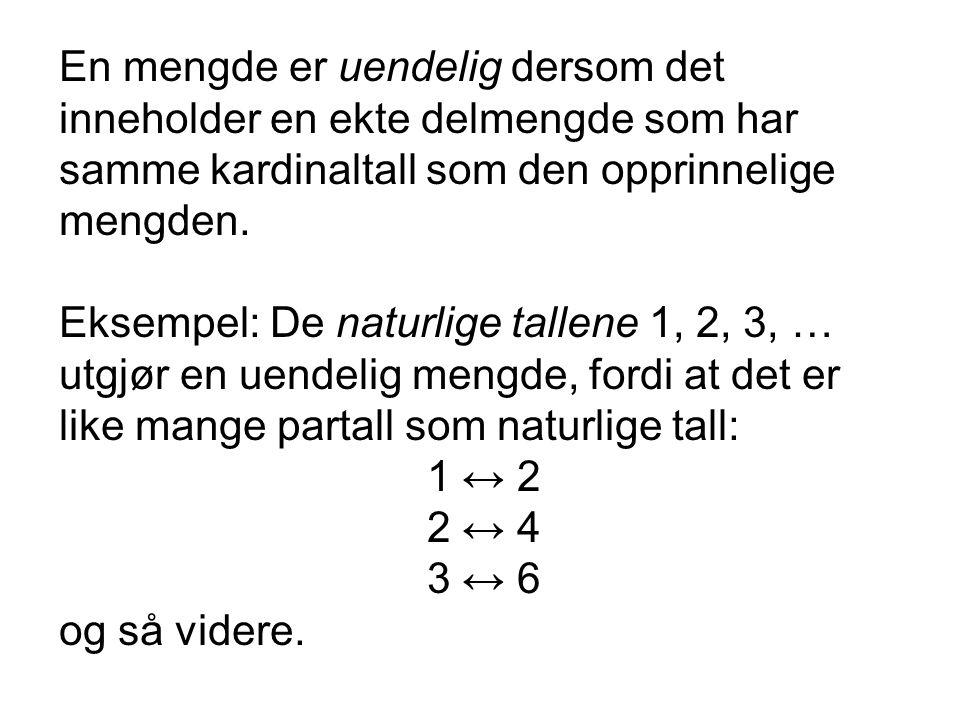 En mengde er uendelig dersom det inneholder en ekte delmengde som har samme kardinaltall som den opprinnelige mengden.