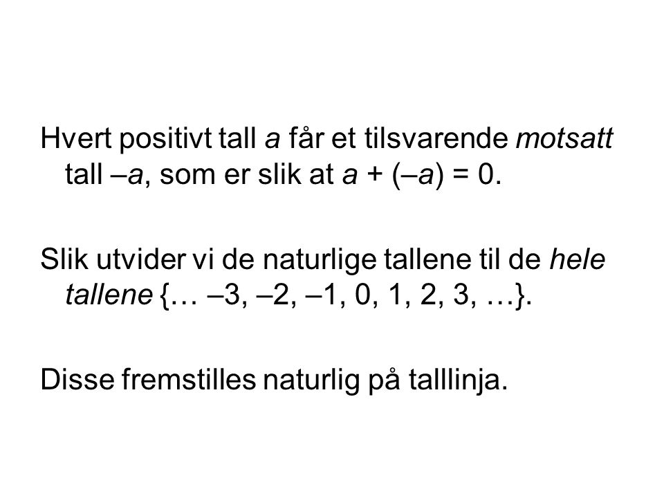 Hvert positivt tall a får et tilsvarende motsatt tall –a, som er slik at a + (–a) = 0.