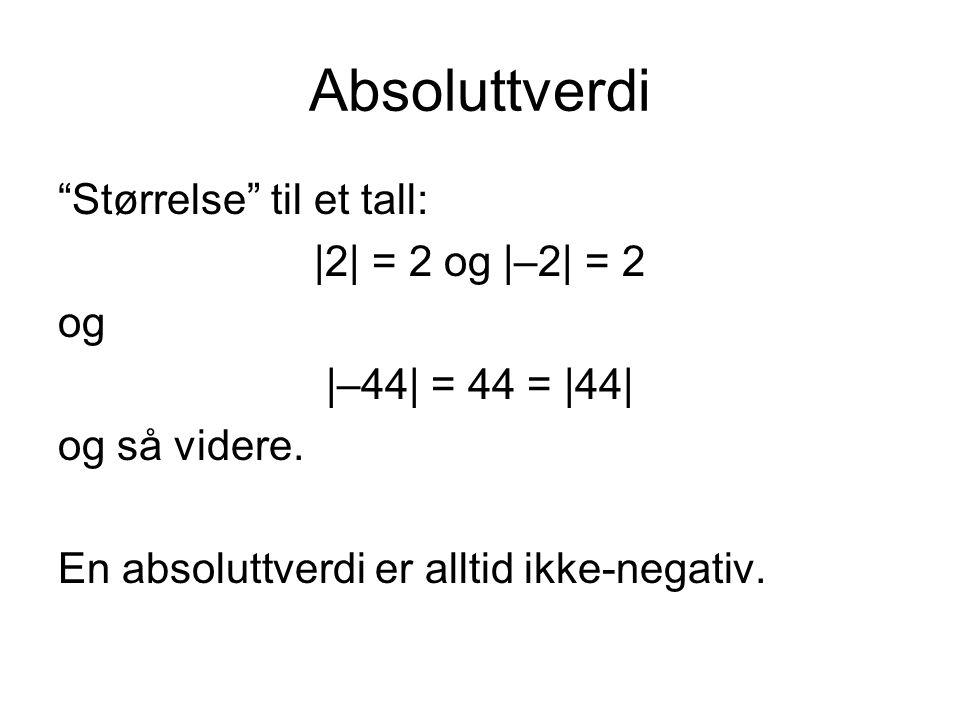 Absoluttverdi Størrelse til et tall: |2| = 2 og |–2| = 2 og