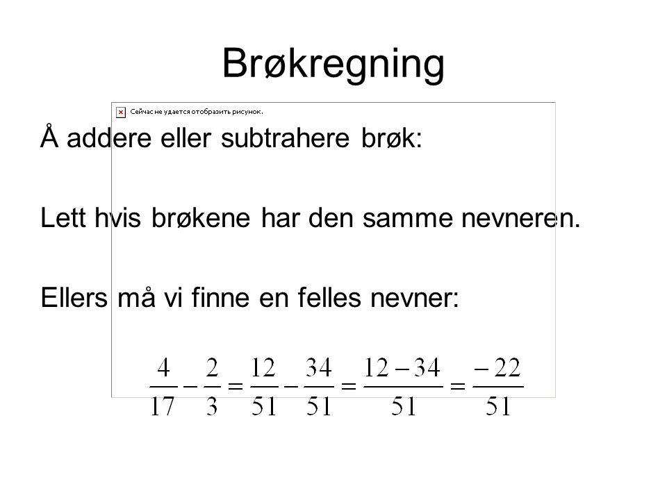 Brøkregning Å addere eller subtrahere brøk: