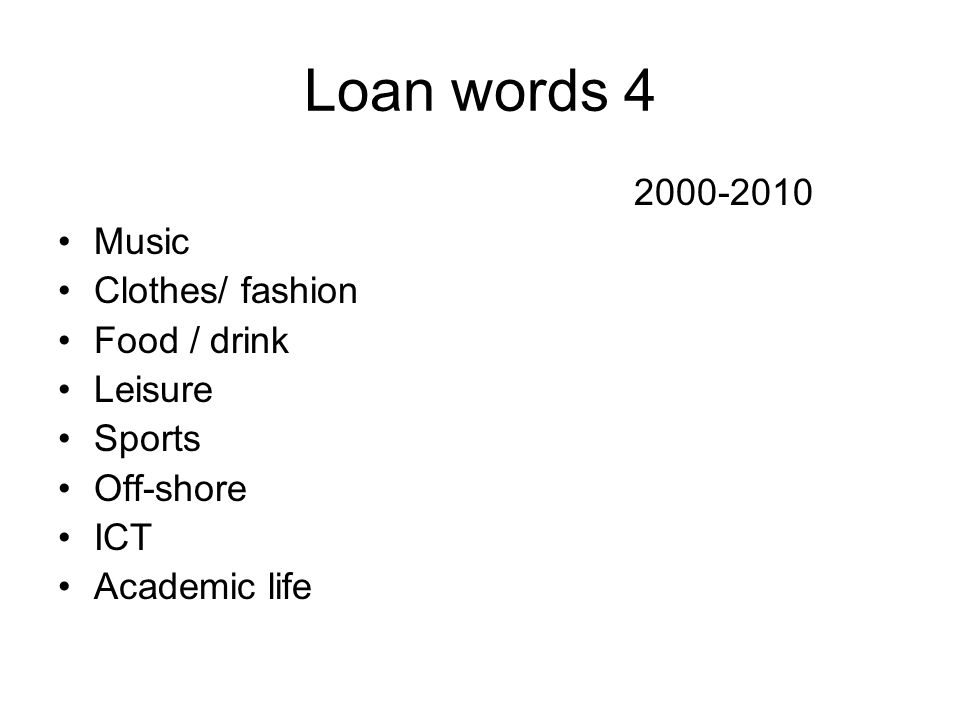 Loan words 4 Music Clothes/ fashion Food / drink Leisure Sports