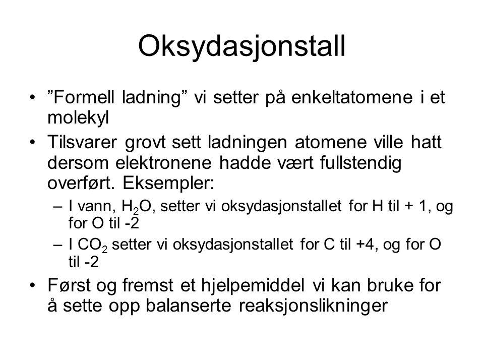 Oksydasjonstall Formell ladning vi setter på enkeltatomene i et molekyl.