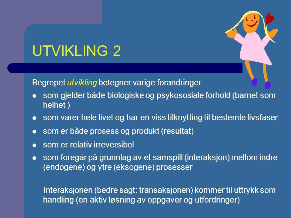 UTVIKLING 2 Begrepet utvikling betegner varige forandringer