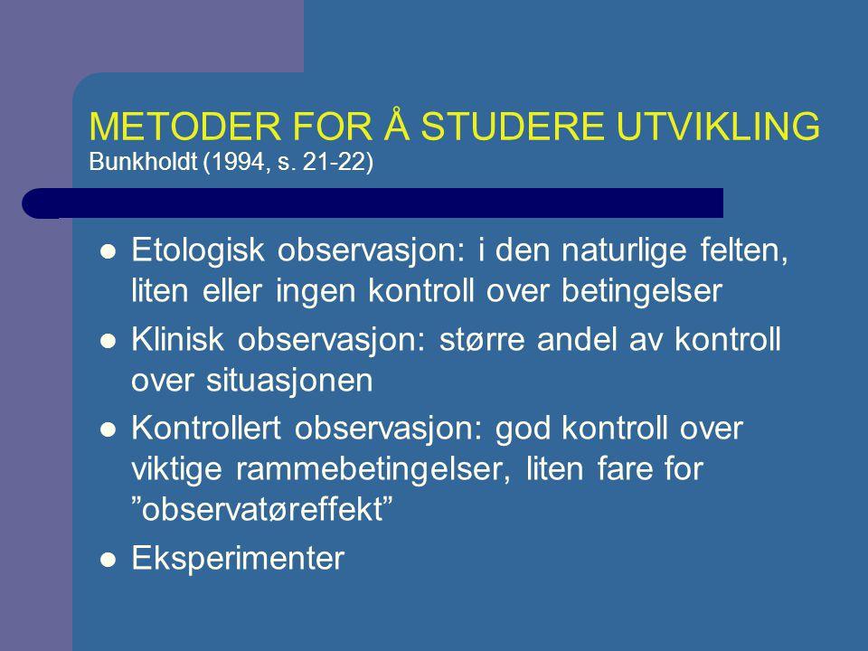 METODER FOR Å STUDERE UTVIKLING Bunkholdt (1994, s. 21-22)
