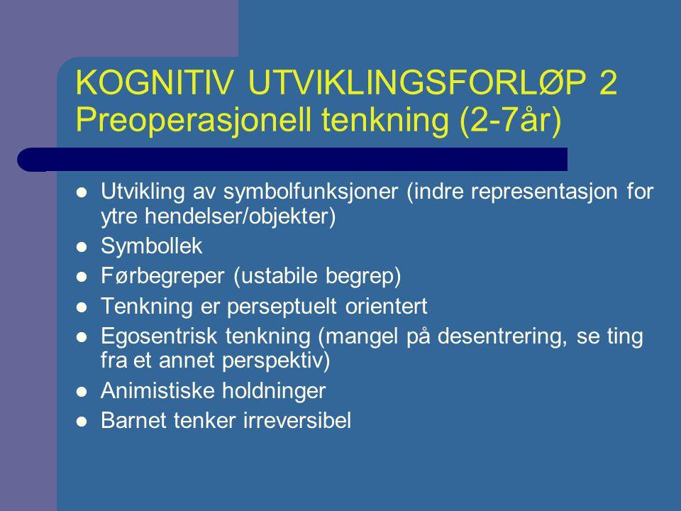 KOGNITIV UTVIKLINGSFORLØP 2 Preoperasjonell tenkning (2-7år)