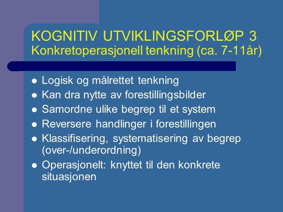 KOGNITIV UTVIKLINGSFORLØP 3 Konkretoperasjonell tenkning (ca. 7-11år)