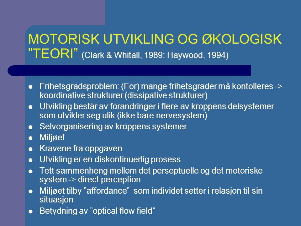 MOTORISK UTVIKLING OG ØKOLOGISK TEORI (Clark & Whitall, 1989; Haywood, 1994)