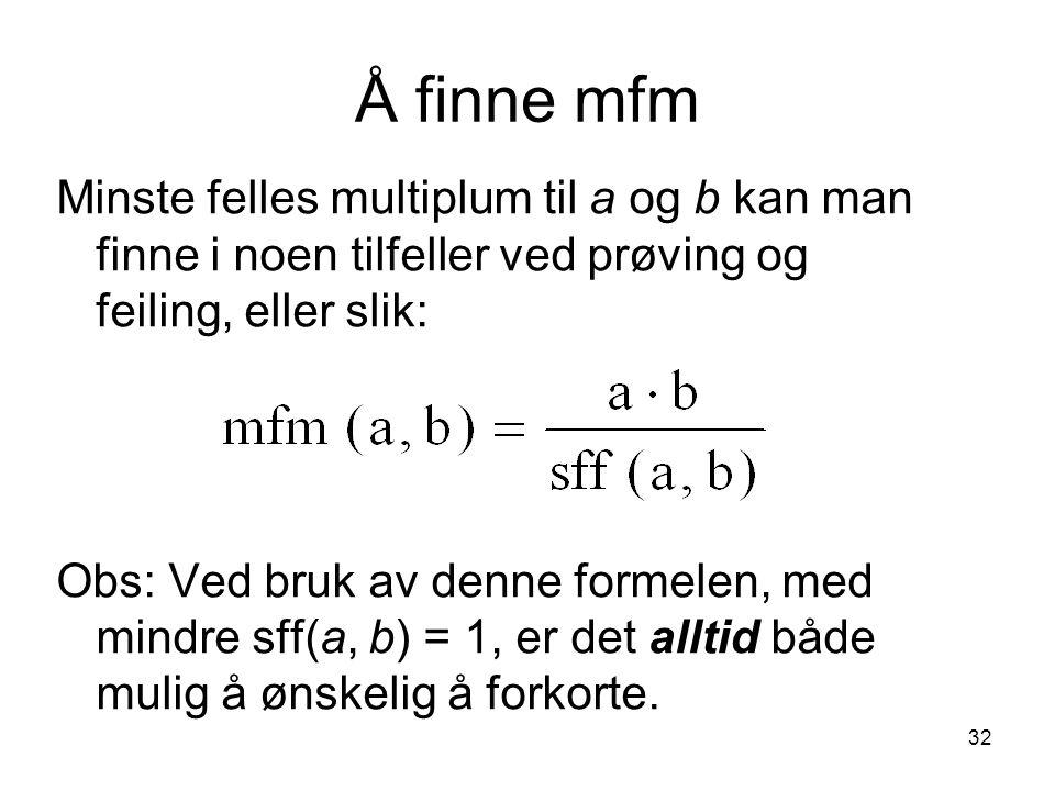 Å finne mfm Minste felles multiplum til a og b kan man finne i noen tilfeller ved prøving og feiling, eller slik: