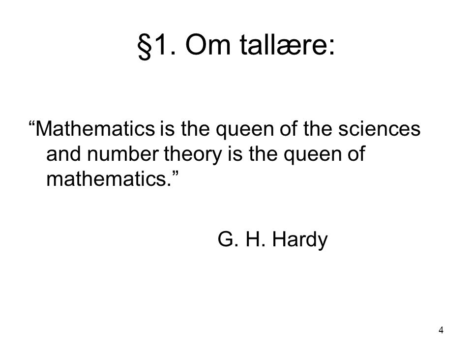 §1. Om tallære: Mathematics is the queen of the sciences and number theory is the queen of mathematics.