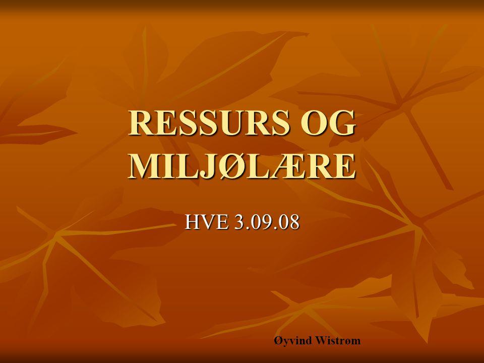 RESSURS OG MILJØLÆRE HVE 3.09.08 Øyvind Wistrøm