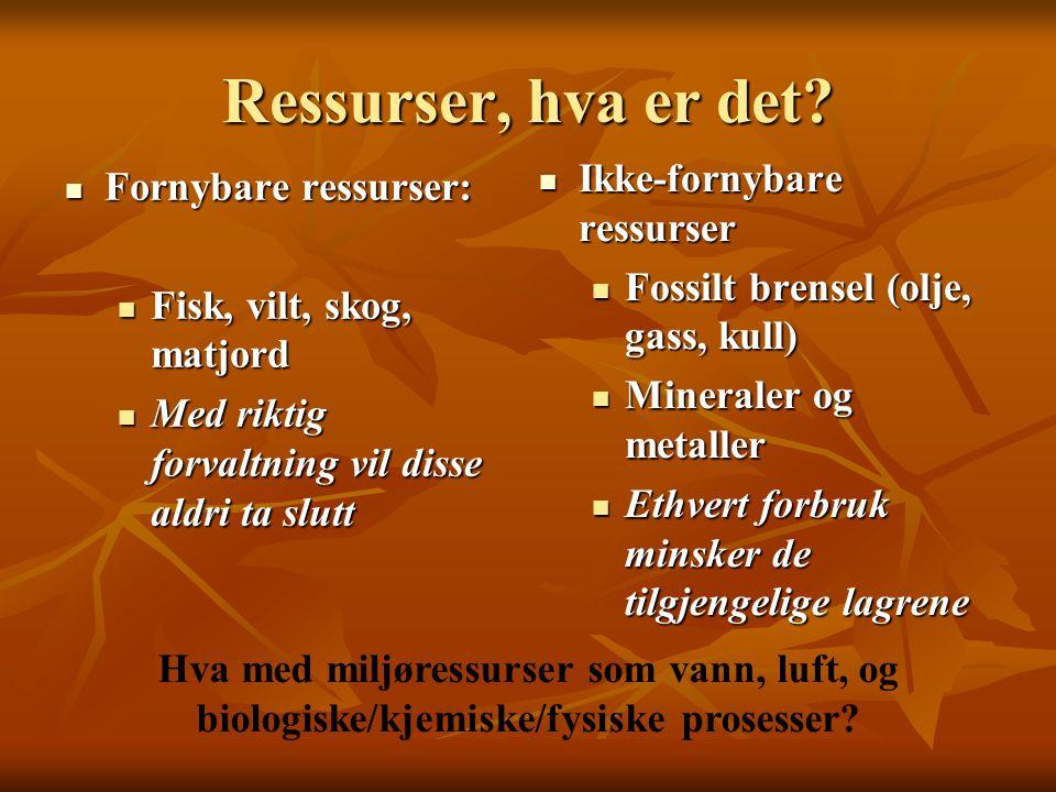 Ressurser, hva er det Ikke-fornybare ressurser Fornybare ressurser: