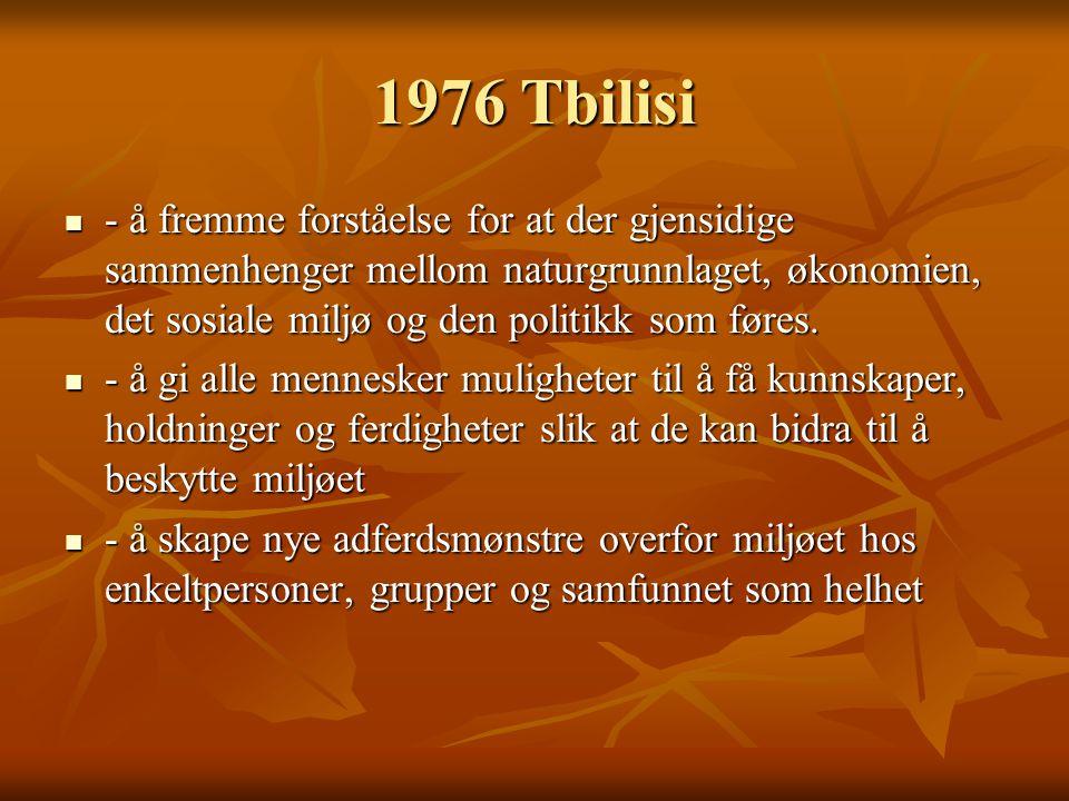1976 Tbilisi - å fremme forståelse for at der gjensidige sammenhenger mellom naturgrunnlaget, økonomien, det sosiale miljø og den politikk som føres.