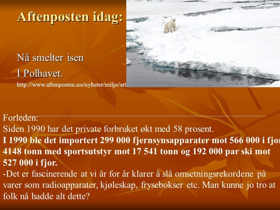 Aftenposten idag: Nå smelter isen I Polhavet. Forleden: