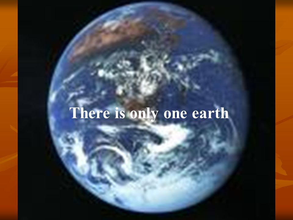 There is only one earth