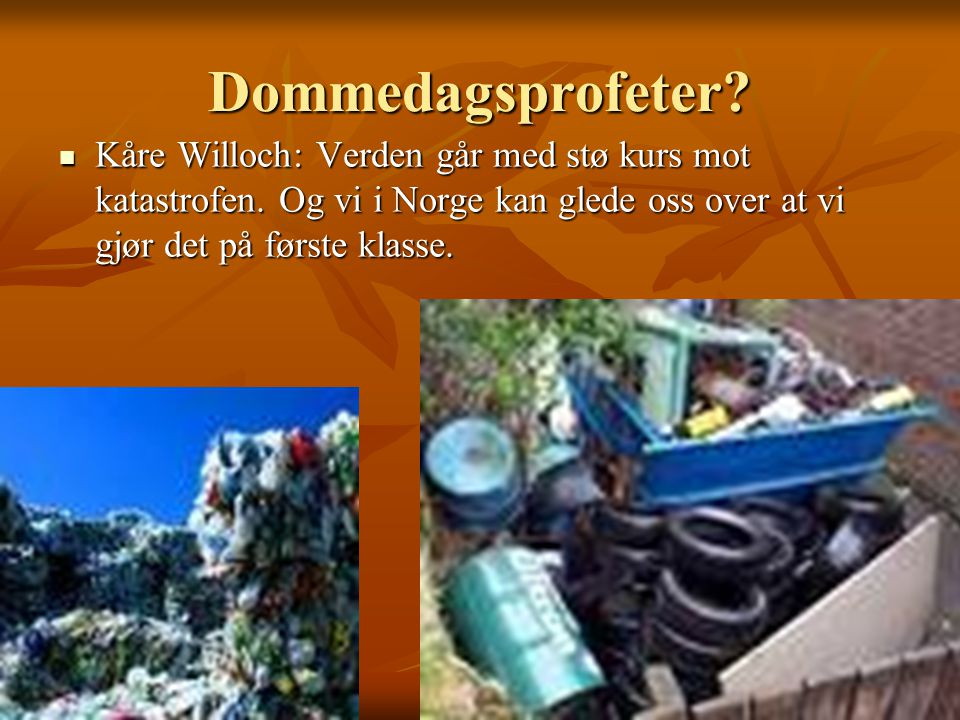 Dommedagsprofeter. Kåre Willoch: Verden går med stø kurs mot katastrofen.
