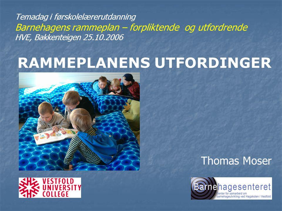 Temadag i Førskolelærerutdanning RAMMEPLANENS UTFORDINGER Thomas Moser