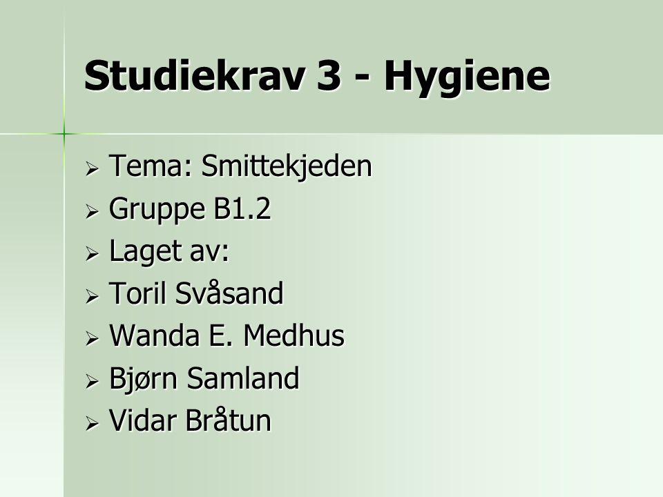 Studiekrav 3 - Hygiene Tema: Smittekjeden Gruppe B1.2 Laget av: