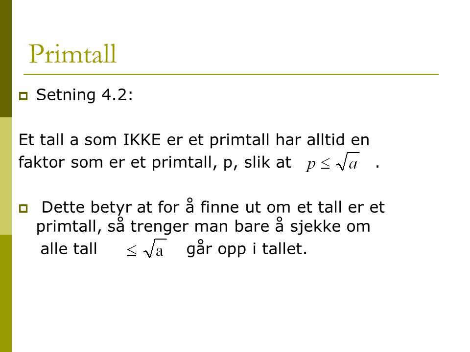 Primtall Setning 4.2: Et tall a som IKKE er et primtall har alltid en