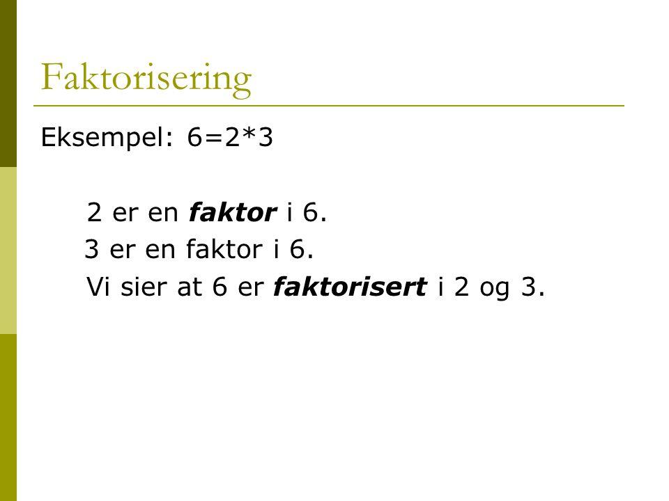 Faktorisering Eksempel: 6=2*3 2 er en faktor i 6. 3 er en faktor i 6.