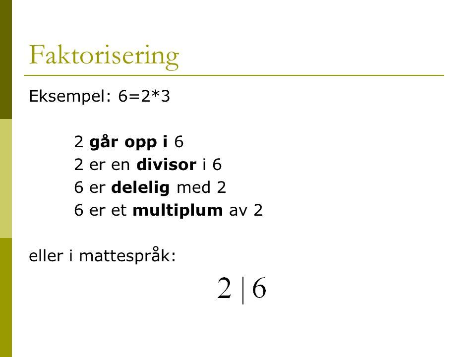 Faktorisering Eksempel: 6=2*3 2 går opp i 6 2 er en divisor i 6