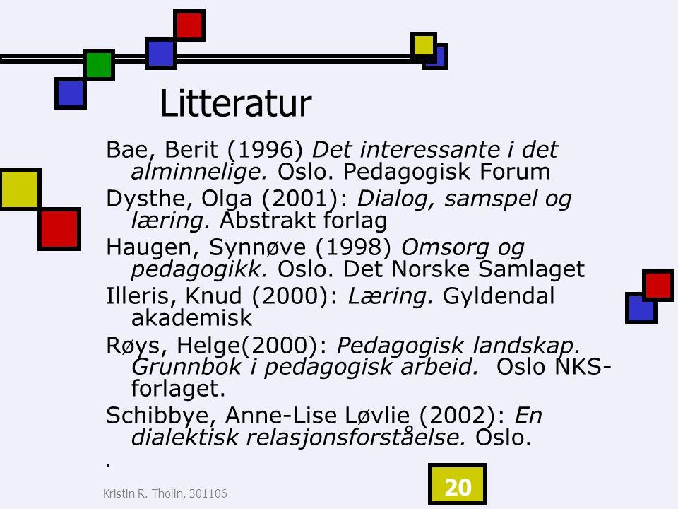 Litteratur Bae, Berit (1996) Det interessante i det alminnelige. Oslo. Pedagogisk Forum.