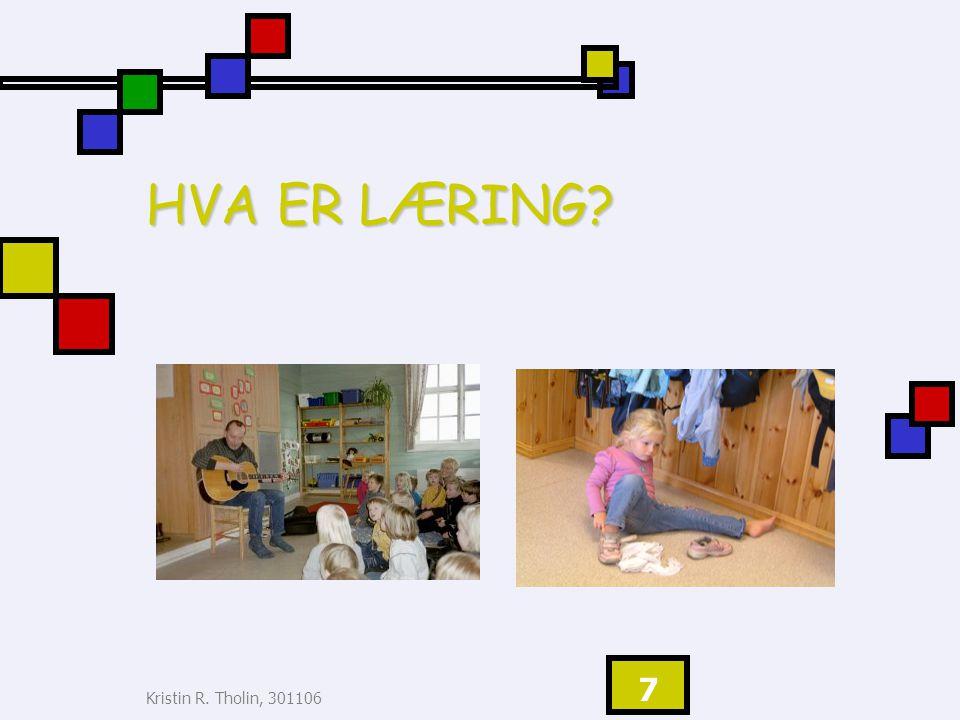 HVA ER LÆRING læring 2006 Kristin R. Tholin, 301106